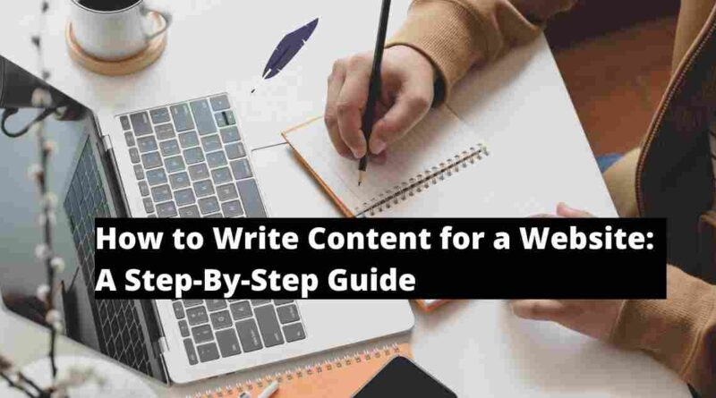 How to Write Content for a Website: A Step-By-Step Guide