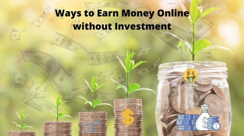 Ways to Earn Money Online without Investment