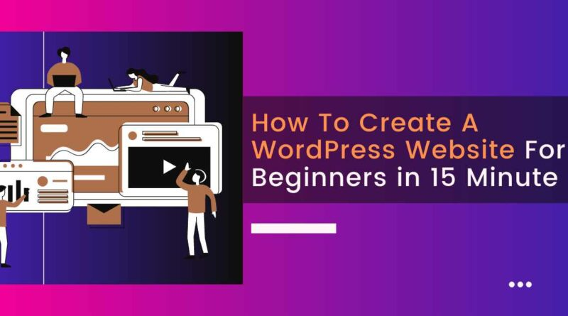 How To Create A WordPress Website For Beginners in 15 Minute