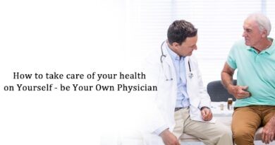 How To Take Care of Your Health On Yourself - be your own physician