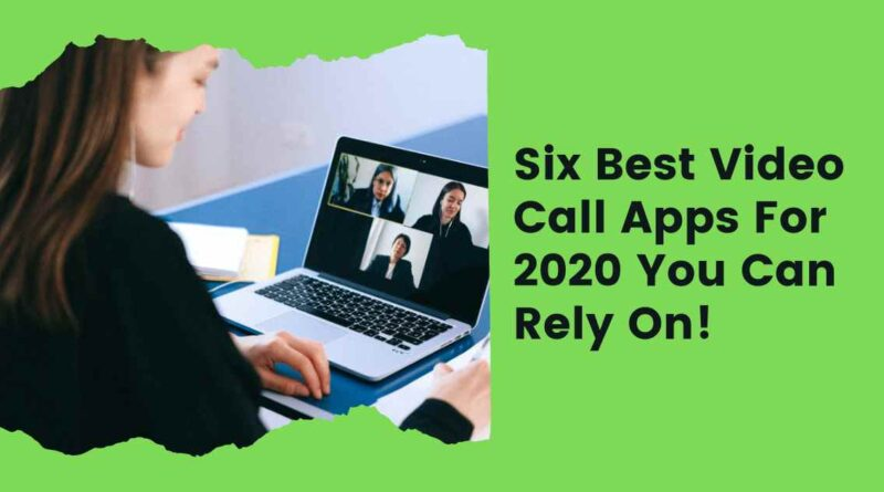 Here Are the Six Best Video Call Apps For 2020 You Can Rely On!