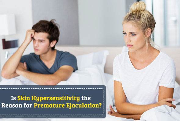 Is skin hypersensitivity the reason for premature ejaculation?
