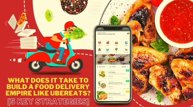 What Does It Take To Build A Food Delivery Empire Like UberEats