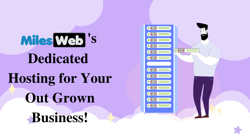 MilesWeb's Dedicated Hosting for Your Outgrown Business!