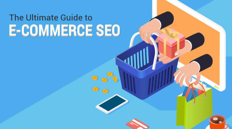 The Ultimate Guide to E-Commerce SEO: Get More Sales from Organic Traffic